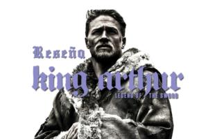 King Arthur: Legend of The Sword [Reseña/Análisis]