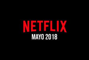 Esto es lo nuevo que llegará a Netflix para Mayo 2018