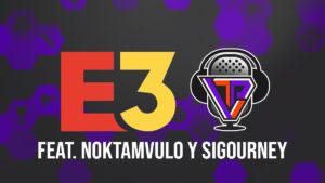 TechVidPlay Podcast Ep.14 – ¿Realmente estuvo bueno el E3 2018? Feat. Noktamvulo y Sigourney