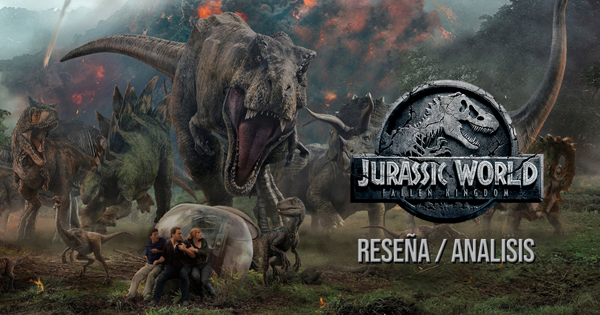[Reseña] Jurassic World: Fallen Kingdom (2018)