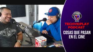 TechVidPlay Podcast: Cosas que nos pasan en el cine