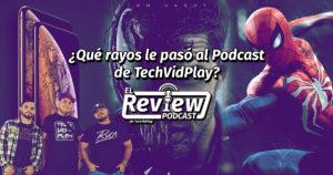 El Review – ¿Qué rayos le pasó al Podcast de TechVidPlay?